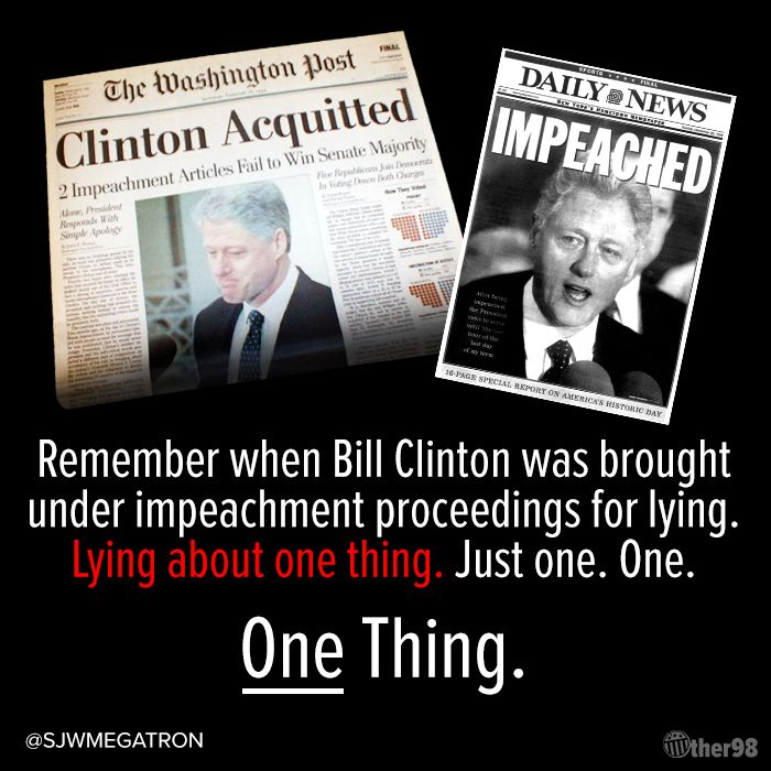 Remember when Bill Clinton was brought under impeachment proceedings for lying. Lying about one thing. Just one. One. One Thing.