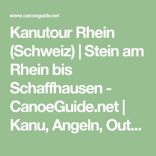 Kanutour Rhein (Schweiz) | Stein am Rhein bis Schaffhausen - CanoeGuide.net | Kanu, Angeln, Outdoor