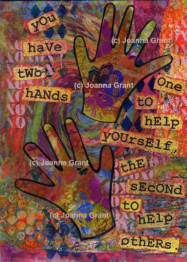 """You Have Two Hands. One To Help Yourself, The Second To Help Others."""