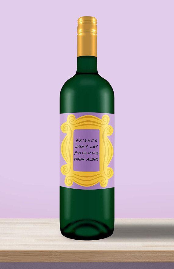 Friends TV Show Theme  Wine Label  Friends Don't Let