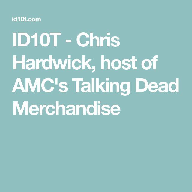 ID10T - Chris Hardwick, host of AMC's Talking Dead Merchandise