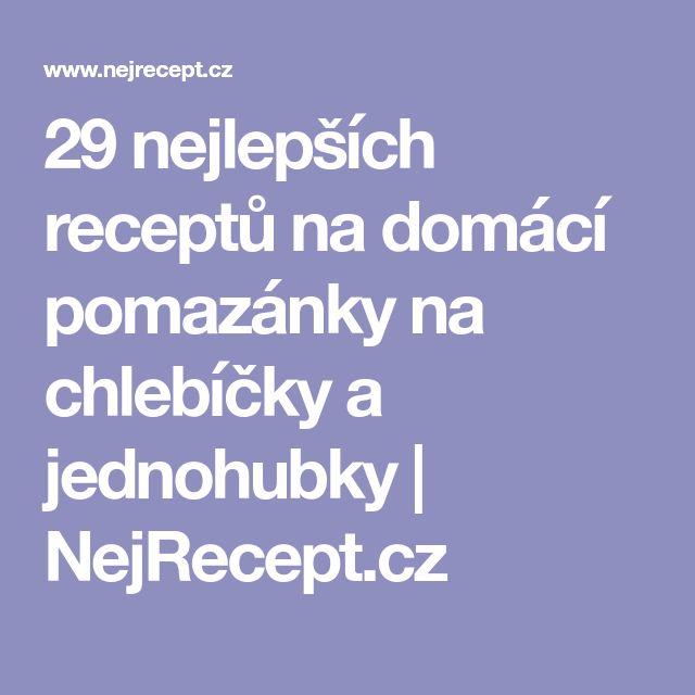 29 nejlepších receptů na domácí pomazánky na chlebíčky a jednohubky | NejRecept.cz