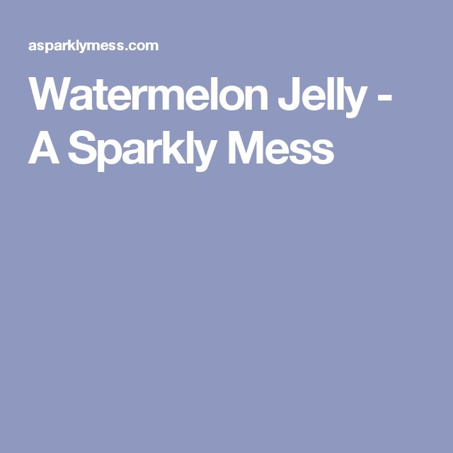 Watermelon Jelly - A Sparkly Mess