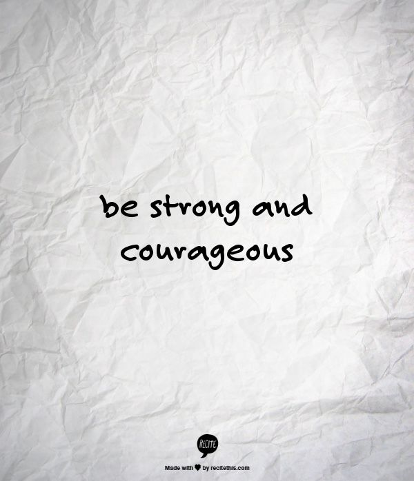 be strong and courageous - these are the words for my next tattoo (from Joshua 1:9)