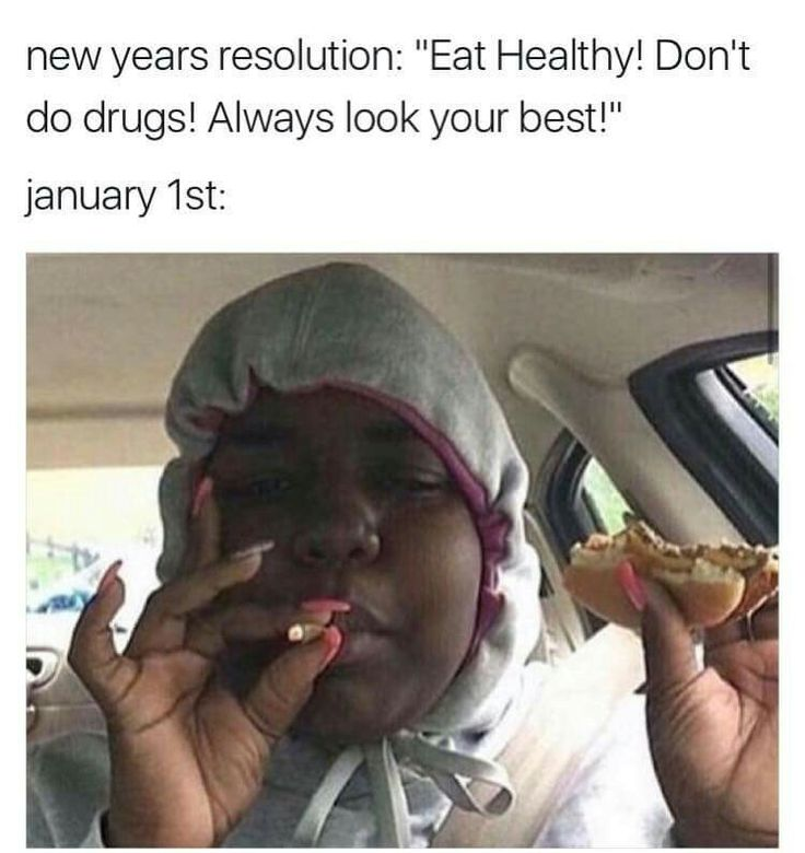 Lol this is me but not my new years resolution