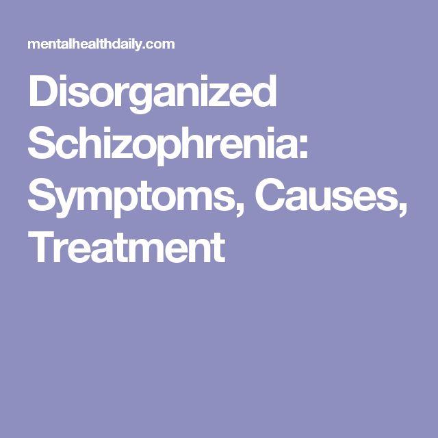Disorganized Schizophrenia: Symptoms, Causes, Treatment