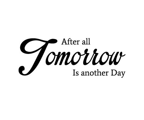 After all tomorrow is another day