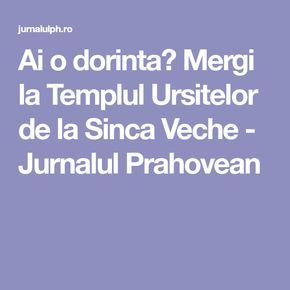 Ai o dorinta? Mergi la Templul Ursitelor de la Sinca Veche - Jurnalul Prahovean