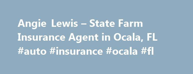 Angie Lewis – State Farm Insurance Agent in Ocala, FL #auto #insurance #ocala #fl http://nigeria.remmont.com/angie-lewis-state-farm-insurance-agent-in-ocala-fl-auto-insurance-ocala-fl/  # Angie Lewis Southern Illinois University Alumni Member Marion County Chamber of Commerce National Association of Insurance & Financial Advisors Ambassador Travel Qualifier National Convention Qualifier Success by 6 Chair Take Stock in Children Mentor Early Learning Coalition of Marion County Board President…