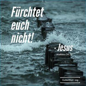"""Furcht ist einer der großen Bedrohungen der Menschheit vom Satan. Immer wieder ermahnte Jesus seine Jünger und Zuhörer """"fürchtet euch nicht!"""""""