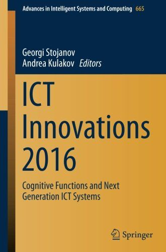 Ict Innovations 2016: Cognitive Functions And Next Generation Ict Systems (Advances In Intelligent Systems And Computing) PDF