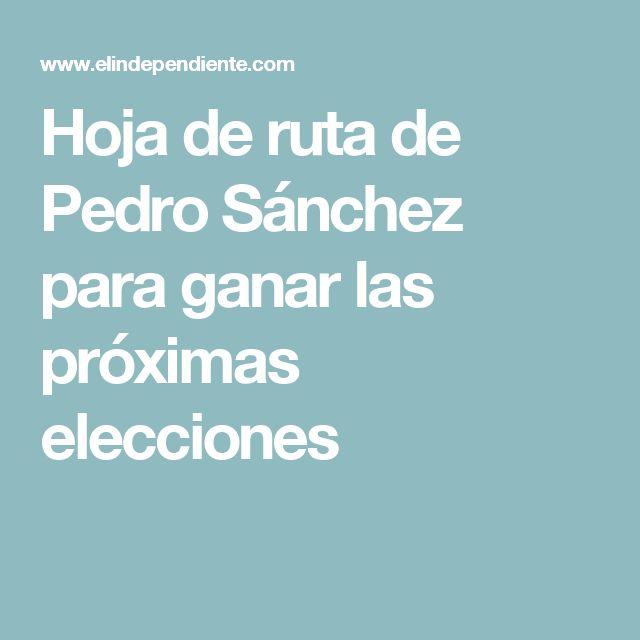 Hoja de ruta de Pedro Sánchez para ganar las próximas elecciones