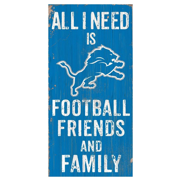 NFL Detroit Lions All I need Is Football, Family & Friends Sign