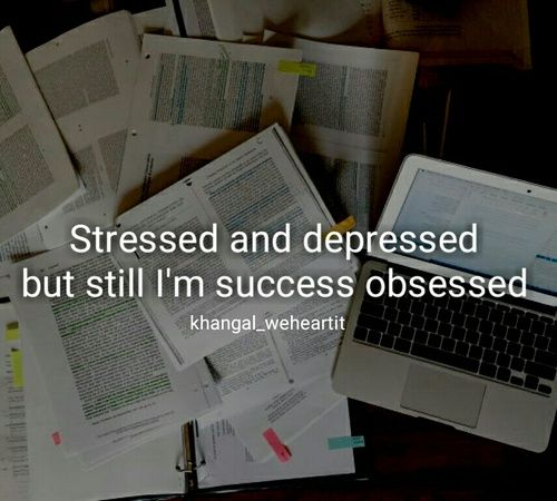 college, stressed and depressed but i'm still success obsessed