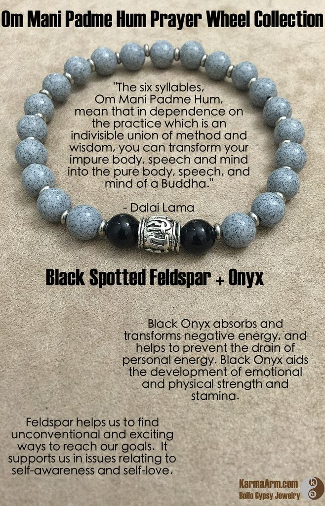 -------------------------------  BLACK SPOTTED FELDSPAR  Feldspar helps us to find unconventional and exciting ways to reach our goals.  It supports us in issues relating to self-awareness and self-love.   -------------------------------  Om Mani Padme Hum Prayer Wheel: Black Spotted Feldspar + Onyx Yoga Mala Bead Bracelet