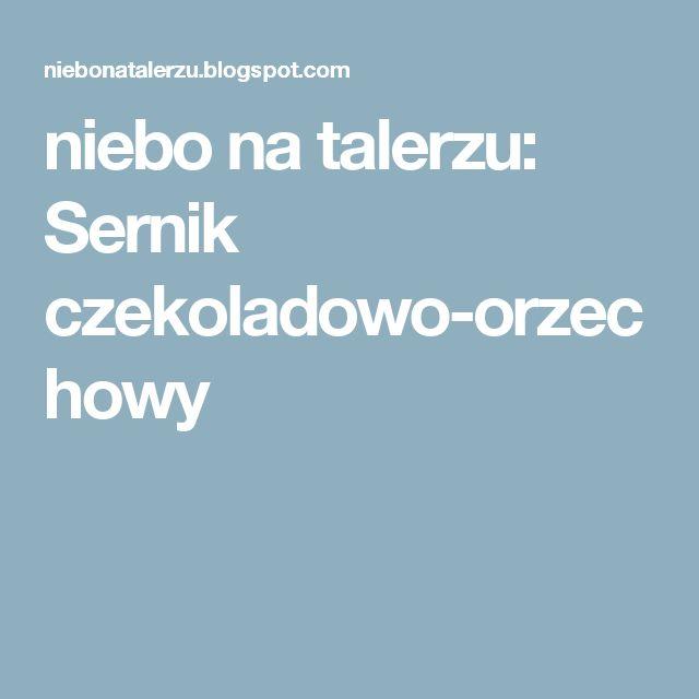 niebo na talerzu: Sernik czekoladowo-orzechowy