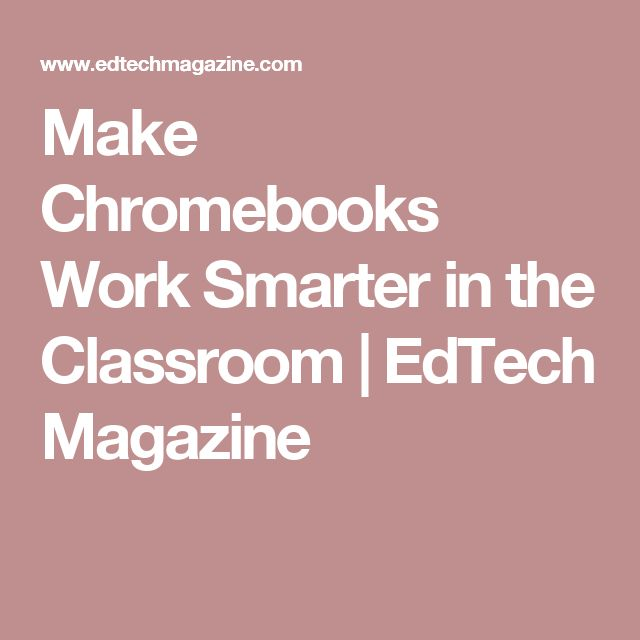 Make Chromebooks Work Smarter in the Classroom | EdTech Magazine