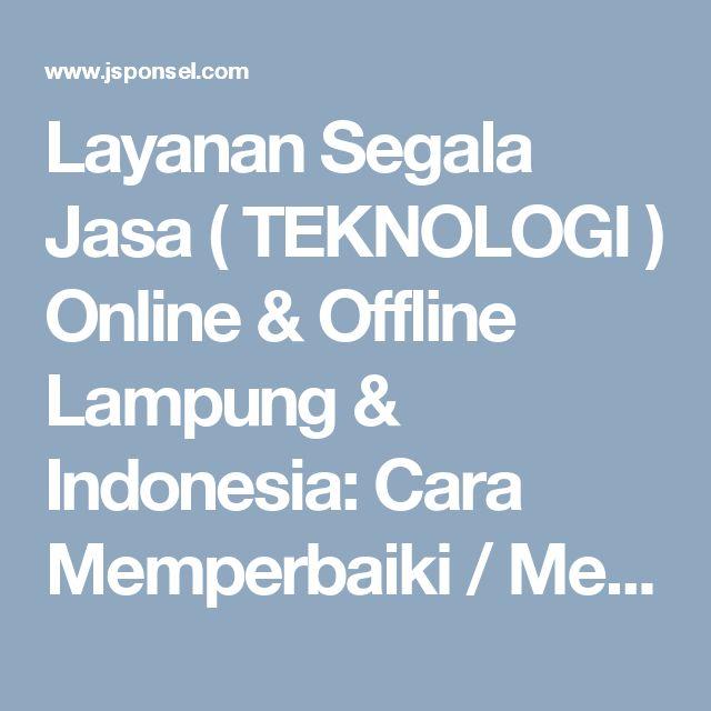 Layanan Segala Jasa ( TEKNOLOGI ) Online & Offline Lampung & Indonesia: Cara Memperbaiki / Mengatasi Solusi Kerusakan Gari...