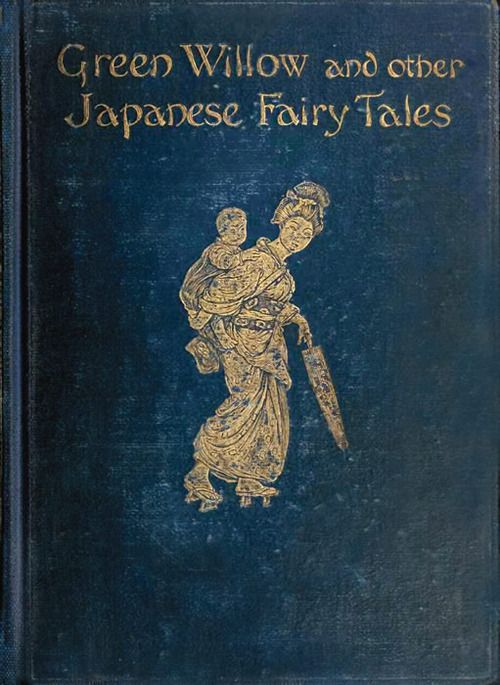 Green Willow and Other Japanese Fairy Tales      c.1910