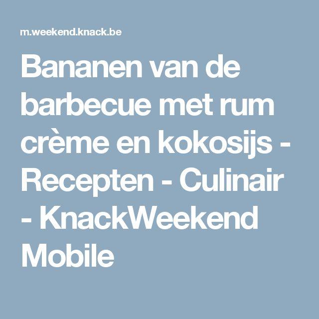 Bananen van de barbecue met rum crème en kokosijs - Recepten - Culinair - KnackWeekend Mobile