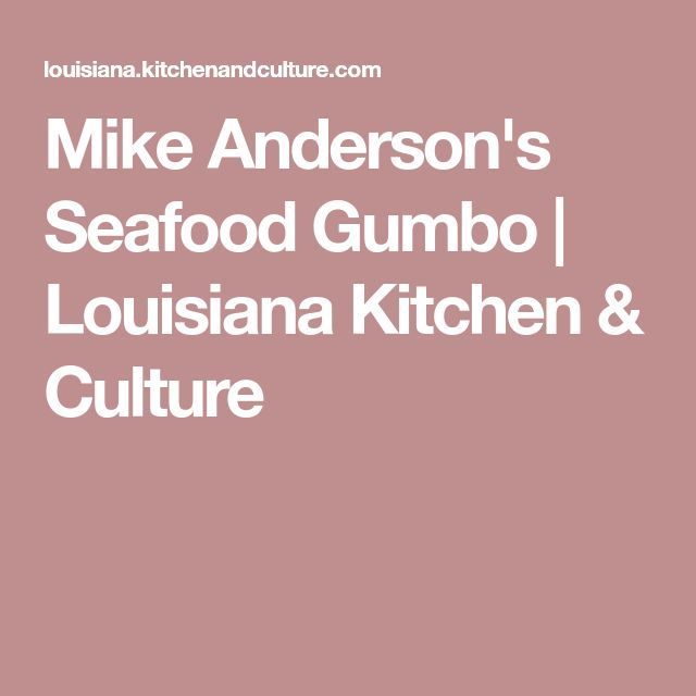 Mike Anderson's Seafood Gumbo | Louisiana Kitchen & Culture