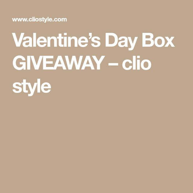 Valentine's Day Box GIVEAWAY – clio style