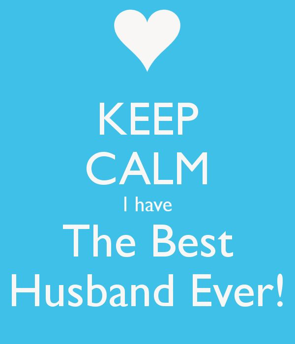 KEEP CALM I have The Best Husband Ever!