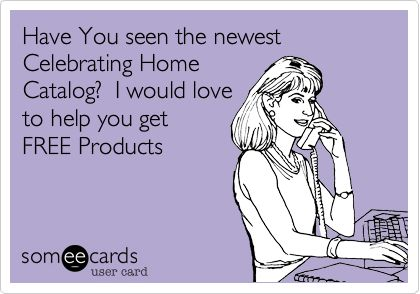 Have You seen the newest Celebrating Home Catalog? I would love to help you get FREE Products.