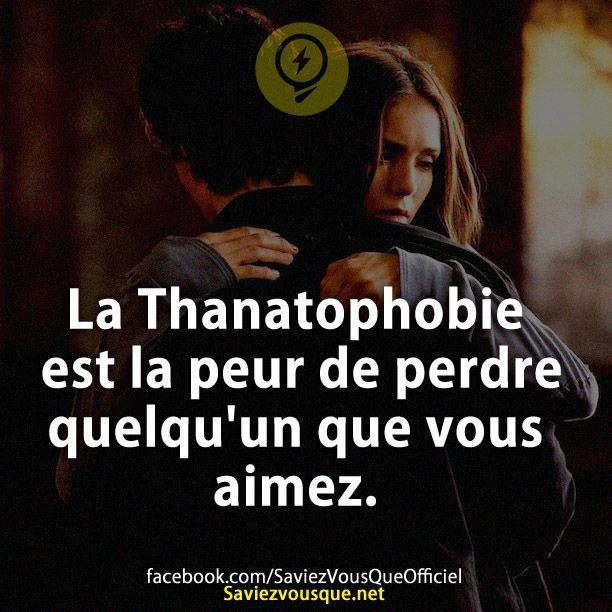 La Thanatophobie est la peur de perdre quelqu'un que vous aimez. | Saviez Vous Que?