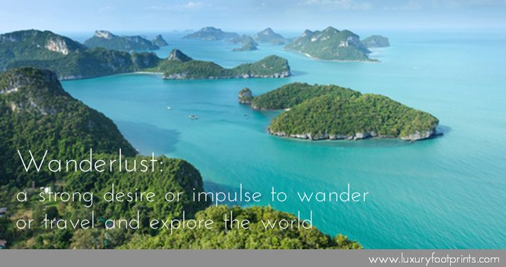 Wanderlust: a strong desire or impulse to wander or travel and explore the world