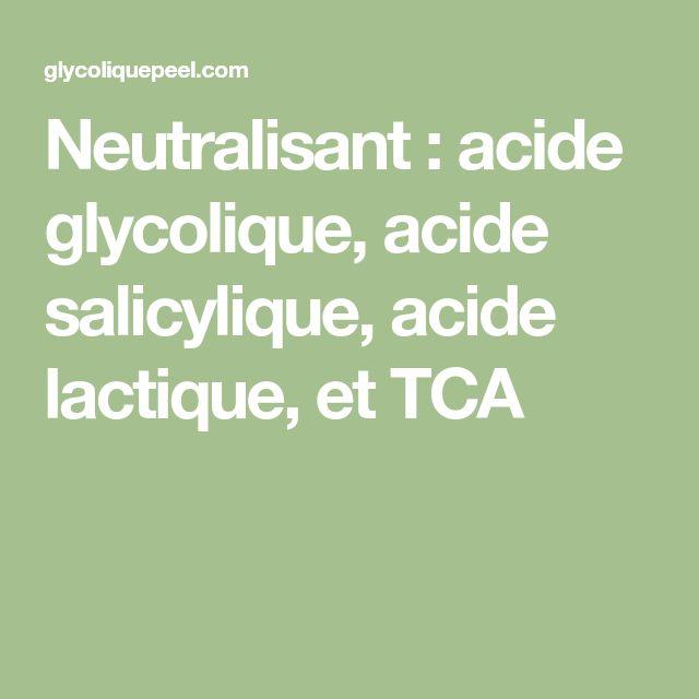 Neutralisant : acide glycolique, acide salicylique, acide lactique, et TCA