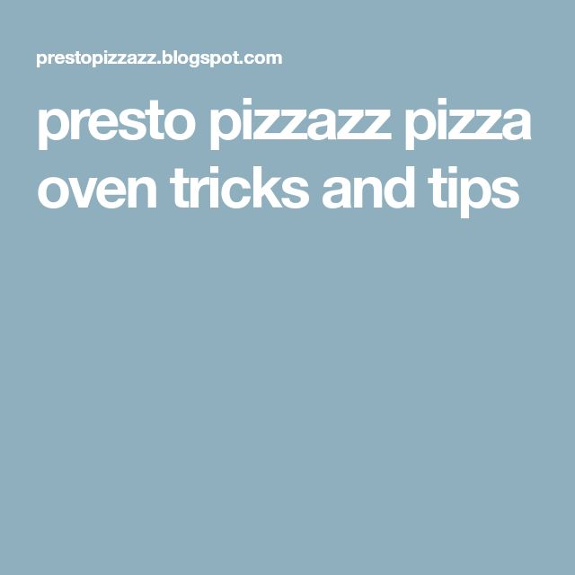 presto pizzazz pizza oven tricks and tips