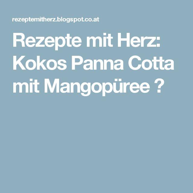 Rezepte mit Herz: Kokos Panna Cotta mit Mangopüree ♡