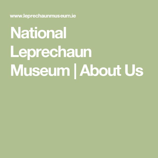 National Leprechaun Museum | About Us
