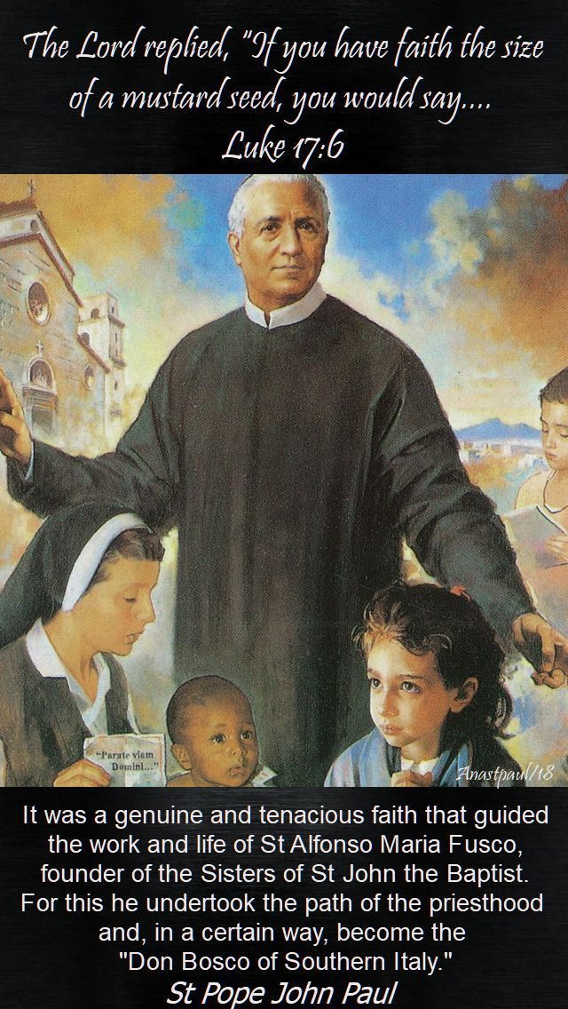 """One Minute Reflection – – 6 February – The Memorial of St Alfonso Maria Fusco (1839-1910)  The Lord replied, """"If you have faith the size of a mustard seed, you would say to [this] mulberry tree, 'Be uprooted and planted in the sea' and it would obey you…Luke 17:6  REFLECTION – """"It was a genuine and tenacious faith that guided the work and life of Bl Alfonso Maria Fusco, founder of the Sisters of St John the Baptist.   From when he ...#mypic"""