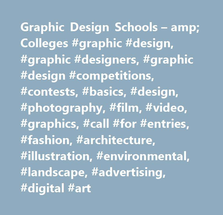 Graphic Design Schools – amp; Colleges #graphic #design, #graphic #designers, #graphic #design #competitions, #contests, #basics, #design, #photography, #film, #video, #graphics, #call #for #entries, #fashion, #architecture, #illustration, #environmental, #landscape, #advertising, #digital #art http://san-diego.remmont.com/graphic-design-schools-amp-colleges-graphic-design-graphic-designers-graphic-design-competitions-contests-basics-design-photography-film-video-graphics-call-for-entries…