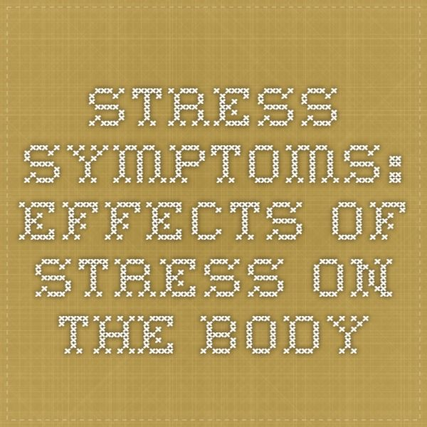 Stress Symptoms: Effects of Stress on the Body