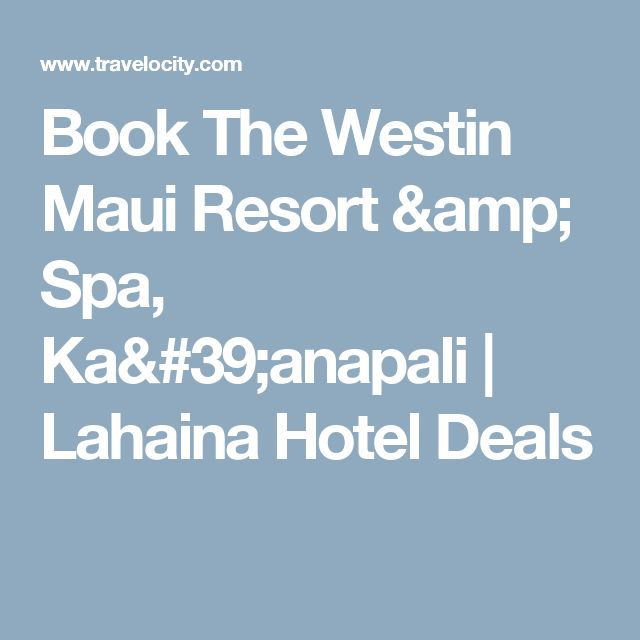 Book The Westin Maui Resort & Spa, Ka'anapali | Lahaina Hotel Deals