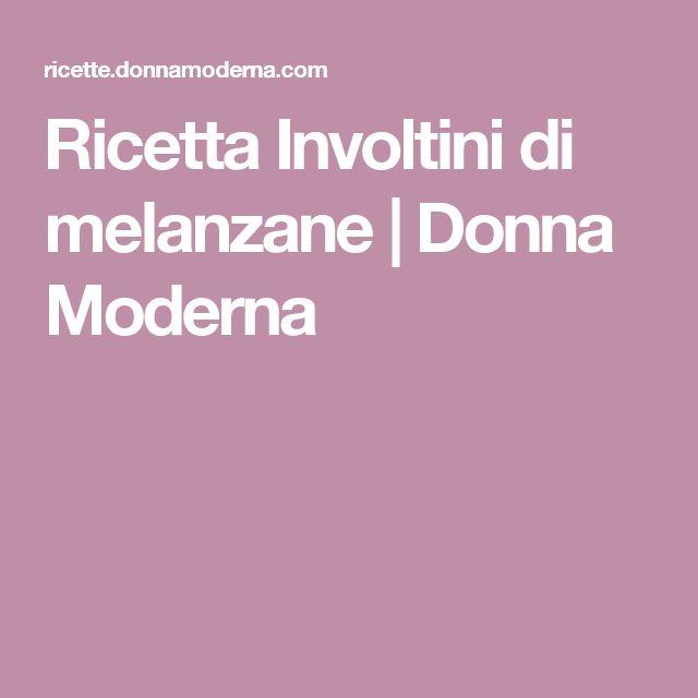Ricetta Involtini di melanzane   Donna Moderna