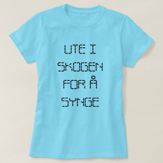 out in the woods to sing in Norwegian blue T-Shirt A Norwegian text: ute i skogen for å synge, that can be translate to: out in the woods to sing. This blue colored T-Shirt can be customized to give it you own unique look. You can customize the fonts type, fonts color, size, change the text, remove and add text, add photo and more.