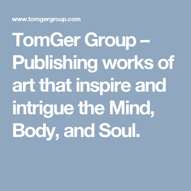 TomGer Group – Publishing works of art that inspire and intrigue the Mind, Body, and Soul.