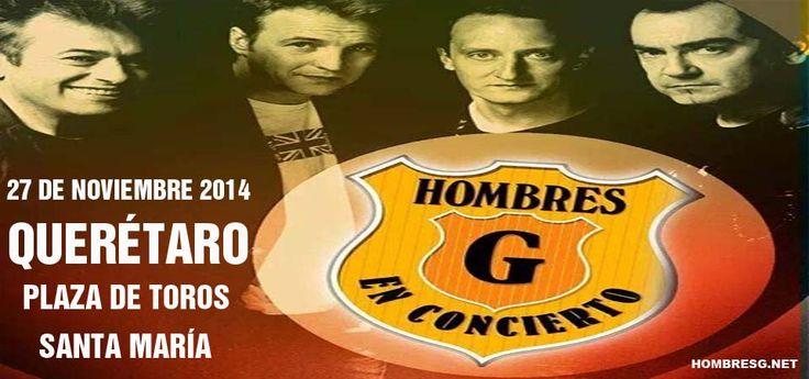 Hombres G en concierto en la Plaza de toros Sta. Maria en Querétaro, 27 de noviembre del 2014 , entradas en la taquilla de la plaza. Información  https://www.facebook.com/events/1496293860626771/