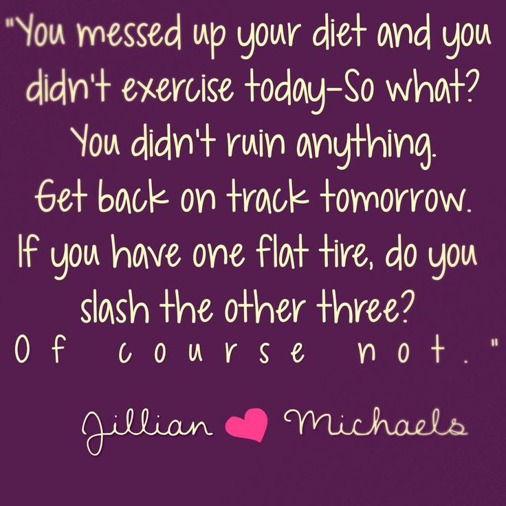 motiveweight:  You messed up on your diet and you didn't exercise today - so what? You didn't ruin anything. Get back on track tomorrow. If ...