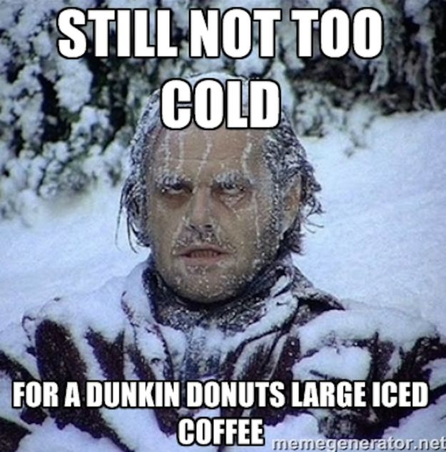 Nothing can stop you from your favorite cup. | 19 Truths If Iced Coffee Is Your Reason For Being