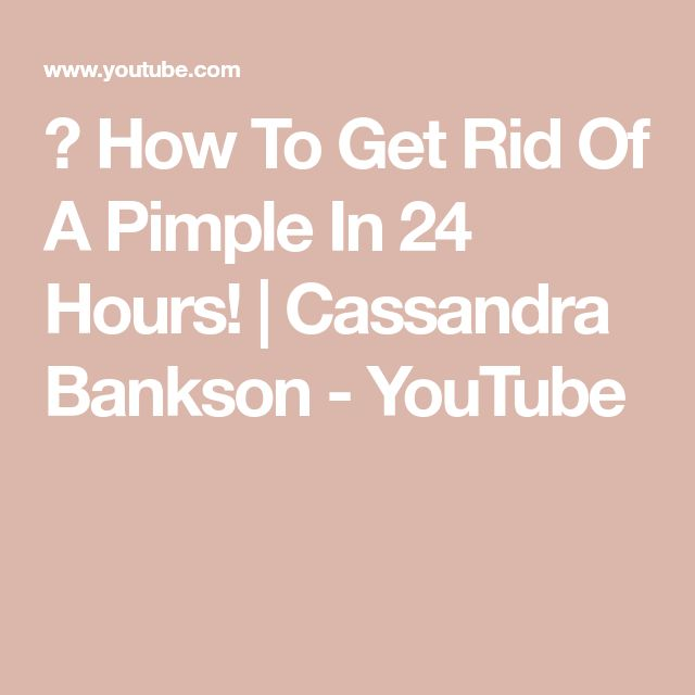 ⏰  How To Get Rid Of A Pimple In 24 Hours! | Cassandra Bankson - YouTube