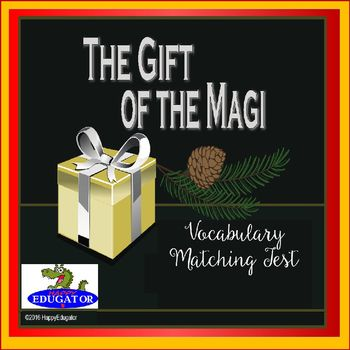 The Gift of the Magi Vocabulary TEST - Matching. Words from the short story by O. Henry. 12 critical vocabulary words. Students write the letter of the definition on the blank in front of the number of the word. Key included. - HappyEdugatorThis test goes along with the words and definitions presented in my Gift of the Magi PowerPoint presentation:The Gift of the Magi PowerPointThis product is included in my huge Christmas BUNDLEBuy the BUNDLE and SAVE!2016 HappyEdugator.