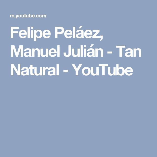 Felipe Peláez, Manuel Julián - Tan Natural - YouTube