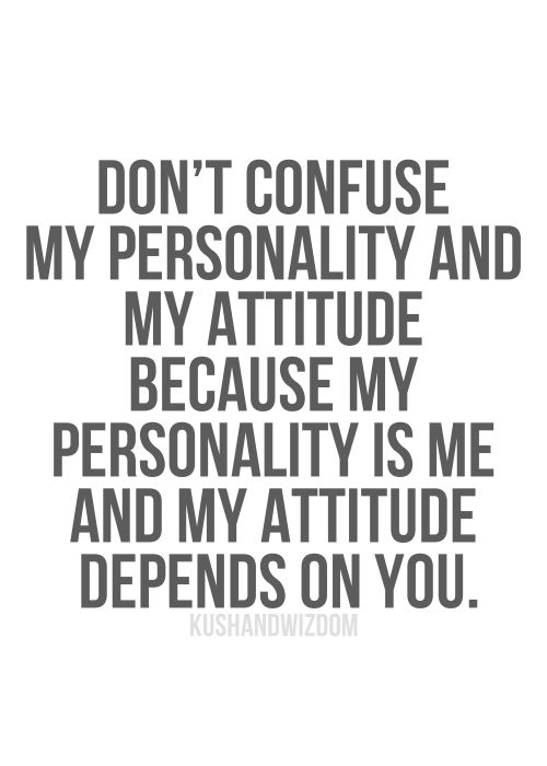 Don't confuse my personality and my attitude - Life Quotes and Images inspirational quotes | motivational quotes