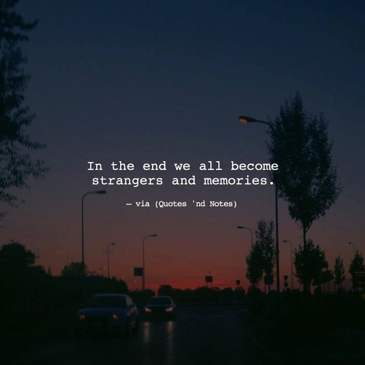 In the end we all become strangers and memories. —via http://ift.tt/2eY7hg4