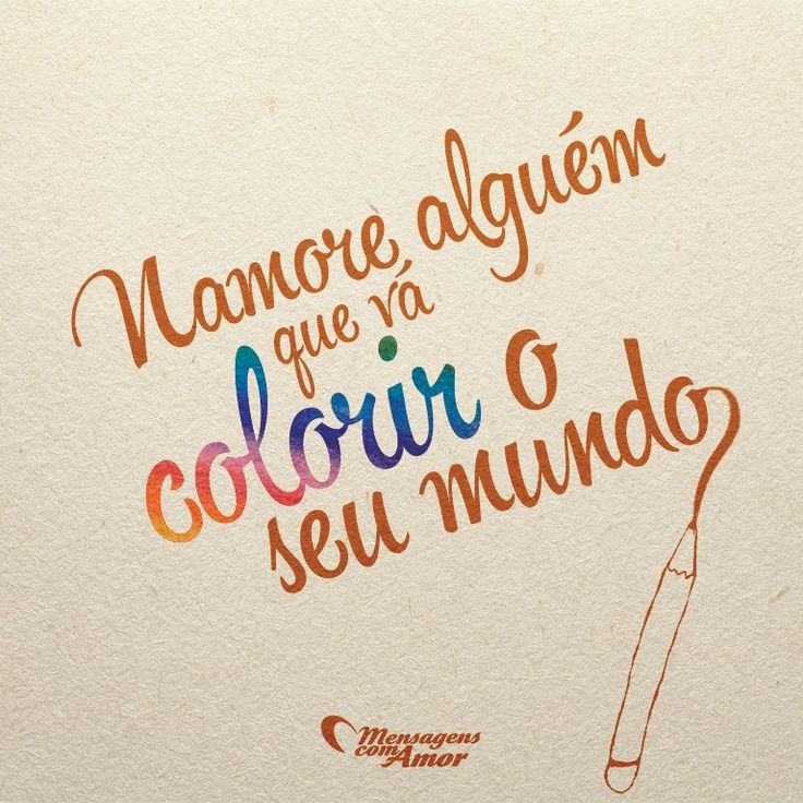 Namore alguém que vá colorir o seu mundo. #mensagenscomamor #colorir #mundo #amor #sentimentos #casais #namoro